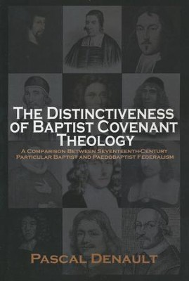 The Distinctiveness of Baptist Covenant Theology   -     By: Pascal Denault