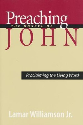 Preaching the Gospel of John: Proclaiming the Living Word  -     By: Lamar Williamson