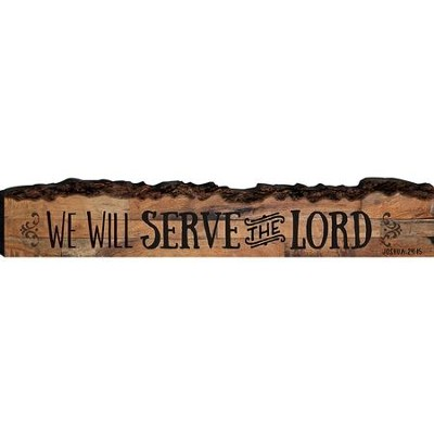 We Will Serve the Lord Bark Sign  -