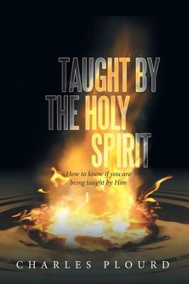 Taught by the Holy Spirit: How to know if you are being taught by Him - eBook  -     By: Charles Plourd