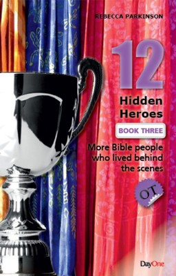 Twelve Hidden Heroes, OT: More Bible People Who Lived Behind the Scenes, Book 3  -     By: Rebecca Parkinson