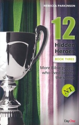 Twelve Hidden Heroes, NT: More Bible People Who Lived Behind the Scenes, Book 3  -     By: Rebecca Parkinson