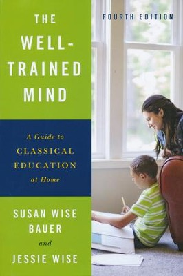 The Well Trained Mind 4th Edition   -     By: Susan Wise Bauer, Jessie Wise
