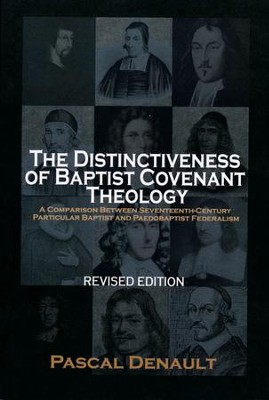 The Distinctiveness of Baptist Covenant Theology Revised Edition  -     By: Pascal Denault
