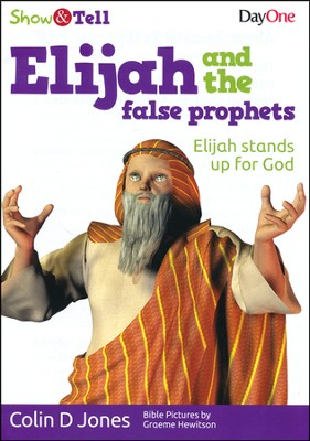 Elijah & the False Prophets: Elijah Stands Up for God  -     By: Colin D. Jones