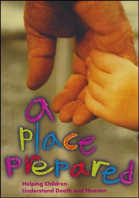 A Place Prepared: Helping Children Understand Death and Heaven  -     By: Paraclete Video Productions