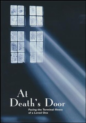 At Death's Door: Facing the Terminal Illness of a Loved One, DVD   -     By: Paraclete Video Productions