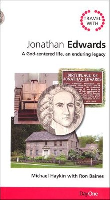 Travel with Jonathan Edwards: A God Centered Life, an Enduring Legacy  -     By: Michael Haykin, Ron Baines