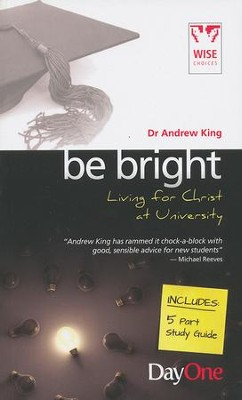 Be Bright: Living for Christ at University  -     By: Dr. Andrew King