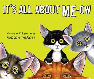 It's All About Me-Ow  -     By: Hudson Talbott     Illustrated By: Hudson Talbott