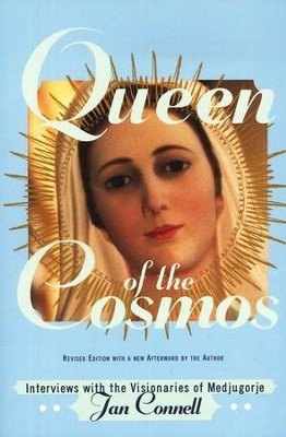 Queen of the Cosmos: Interviews with the Visionaries of Medjugorje  -     By: Jan Connell