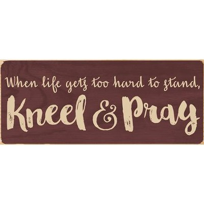 When Life Gets Too Hard To Stand, Kneel & Pray Plaque  -