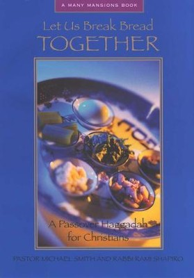Let Us Break Bread Together: A Passover Haggadah for Christians  -     By: Pastor Michael Smith, Rabbi Rami Shapiro