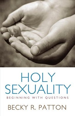 Holy Sexuality: Beginning With Questions - eBook  -     By: Becky R. Patton