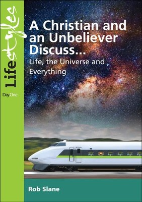 A Christian and Unbeliever Discuss: Life, the Universe and Everything  -     By: Rob Slane