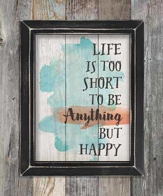 Life Is Too Short To Be Anything But Happy, Pallet Framed Art  -