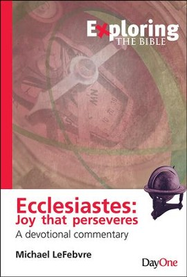 Exploring Ecclesiastes: Joy that Perseveres  -     By: Michael LeFebvre