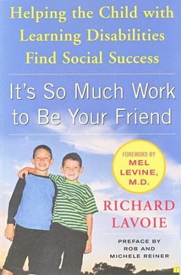 It's So Much Work to Be Your Friend: Helping the Child With Learning Disabilities Find Social Success  -     By: Richard Lavoie