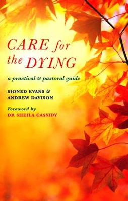 Care for the Dying: A practical and pastoral guide  -     By: Dr. Sioned Evans, Andrew Davison