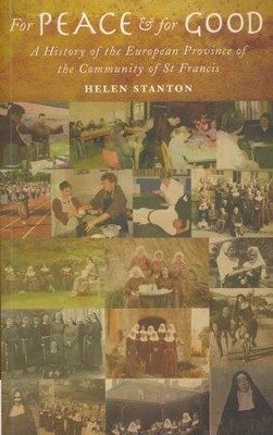 For Peace and For Good: A History of the Community of St Francis  -     By: Helen Stanton