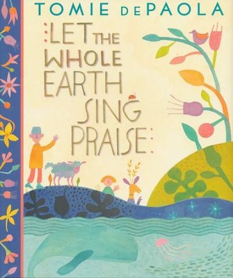 Let The Whole Earth Sing Praise  -     By: Tomie dePaola