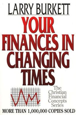 Your Finances in Changing Times   -     By: Larry Burkett