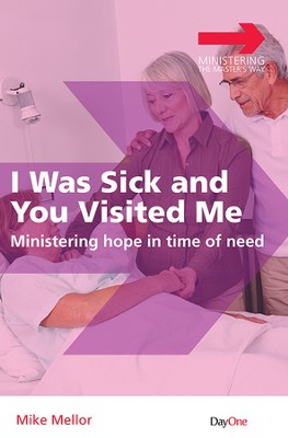I was Sick and You Visited Me: Ministering Hope in Time of Need  -     By: Mike Mellor