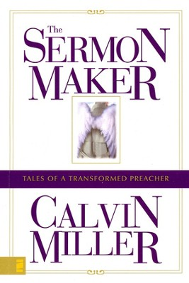 The Sermon Maker: Tales of a Transformed Preacher   -     By: Calvin Miller