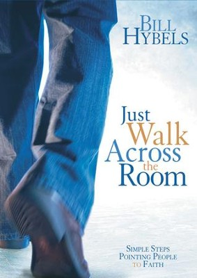 Just Walk Across the Room: Simple Steps Pointing People to Faith - eBook  -     By: Bill Hybels