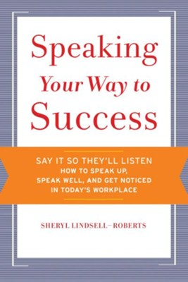 Speaking Your Way to Success  -     By: Sheryl Lindsell-Roberts