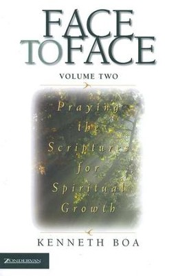 Face to Face: Praying the Scriptures for Spiritual Growth, softcover  -     By: Kenneth Boa