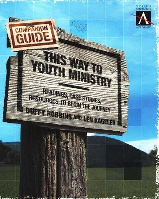 This Way to Youth Ministry Companion's Guide: Readings, Case Studies, Resources to Begin the Journey  -     By: Duffy Robbins, Len Kageler