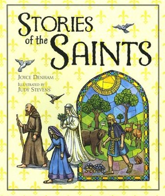 Stories of the Saints  -     By: Joyce Denham;     Illustrated By: Judy Stevens