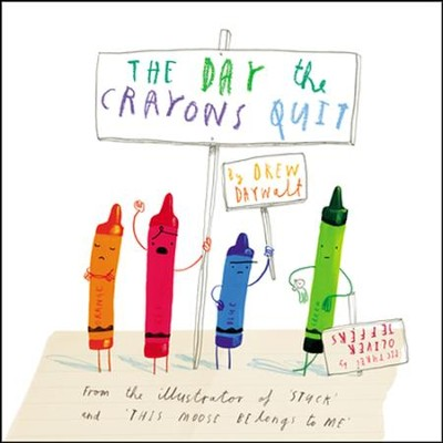 The Day the Crayons Quit  -     By: Drew Daywalt     Illustrated By: Oliver Jeffers