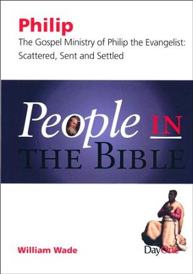 People in the Bible-Philip: The Gospel Ministry of Philip the Evangelist: Scattered, Sent & Settled  -     By: William Wade