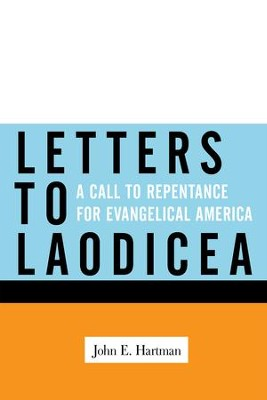 Letters to Laodicea: A Call to Repentance for Evangelical America - eBook  -     By: John E. Hartman