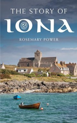 The Story of Iona: An illustrated history and guide  -     By: Dr. Rosemary Power
