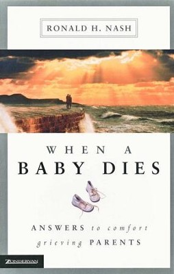 When a Baby Dies   -     By: Ronald H. Nash
