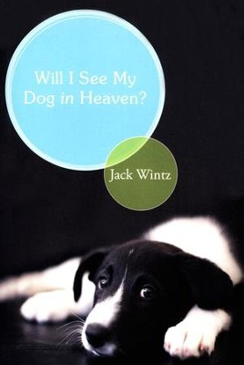 Will I See My Dog in Heaven  -     By: Jack Wintz