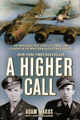A Higher Call: An Incredible True Story of Combat and Chivalry in the War-Torn Skies of World War II  -     By: Adam Makos, Larry Alexander