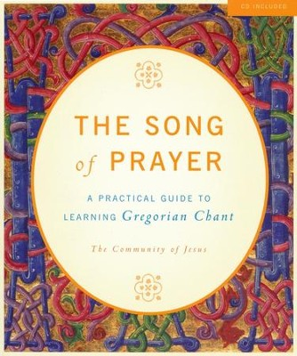 The Song of Prayer: A Practical Guide to Gregorian Chant--Book and CD  -     By: Community of Jesus