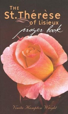 The St. Therese of Lisieux Prayer Book  -     By: Vinita Hampton Wright