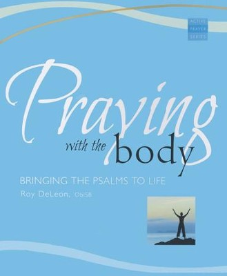 Praying with the Body: Bringing the Psalms to Life  -     By: Roy DeLeon