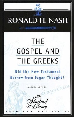 The Gospel and the Greeks: Did the New Testament Borrow from Pagan Thought?  -     By: Ronald H. Nash