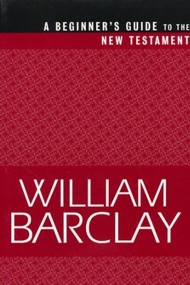 A Beginner's Guide to the New Testament   -     By: William Barclay