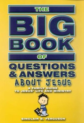 The Big Book of Questions & Answers About Jesus: A Family Guide to Jesus' Life and Ministry  -     By: Sinclair B. Ferguson