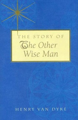 The Story of the Other Wise Man  -     By: Henry Van Dyke
