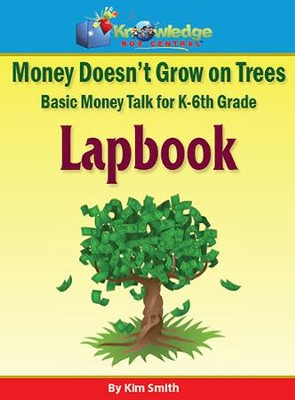 Money Doesn't Grow on Trees: Basic Money Talk for   K-6th Grade Lapbook  -     By: Kim Smith