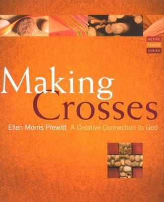 Making Crosses: A Creative Connection to God  -     By: Ellen Prewitt