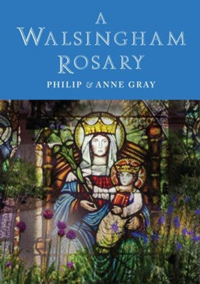 A Walsingham Rosary  -     By: Philip Gray
